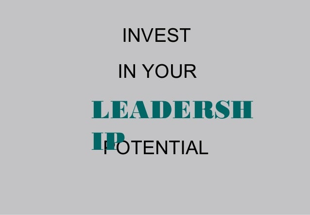 INVEST IN YOURLEADERSHIP POTENTIAL