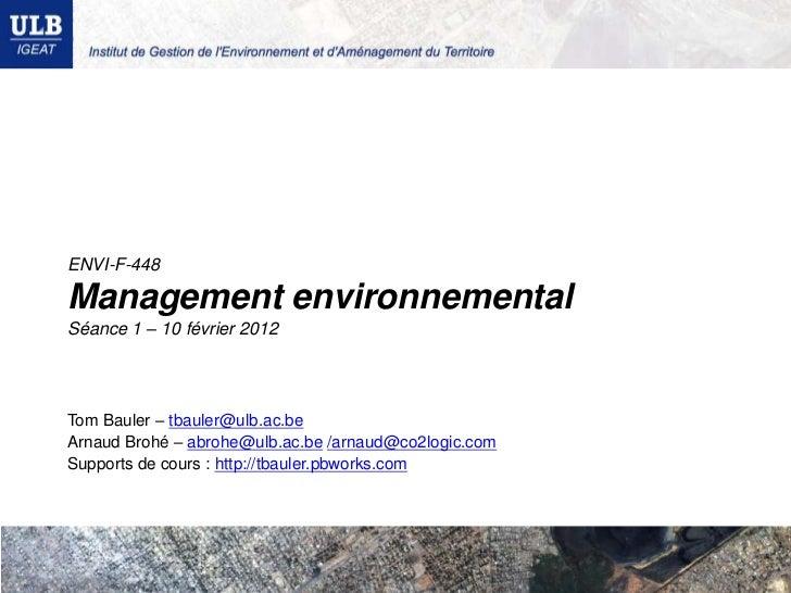 ENVI-F-448Management environnementalSéance 1 – 10 février 2012Tom Bauler – tbauler@ulb.ac.beArnaud Brohé – abrohe@ulb.ac.b...
