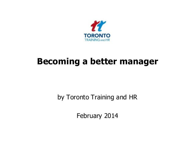 Becoming a better manager  by Toronto Training and HR  February 2014
