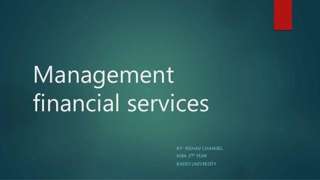 Management financial services BY- RISHAV CHANDEL MBA 2ND YEAR BADDI UNIVERSITY