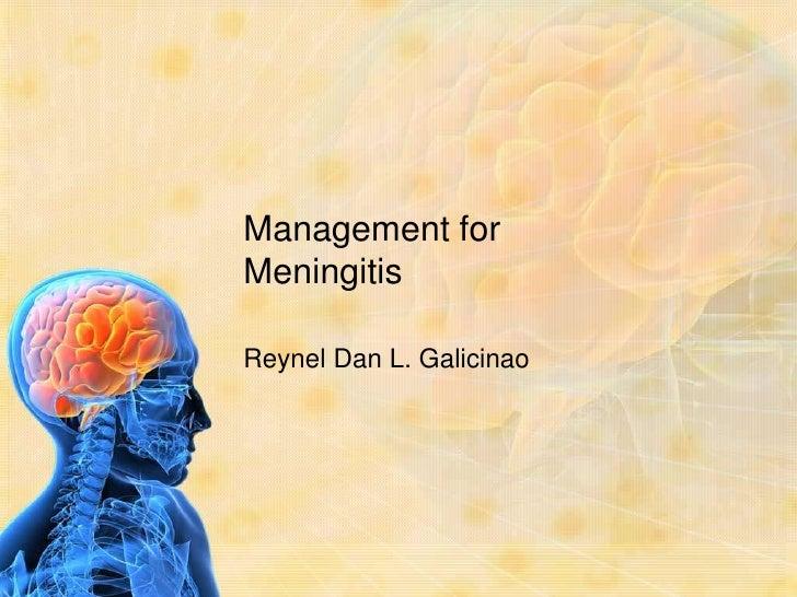 Management for Meningitis<br />Reynel Dan L. Galicinao<br />