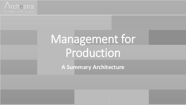 Management for Production A Summary Architecture