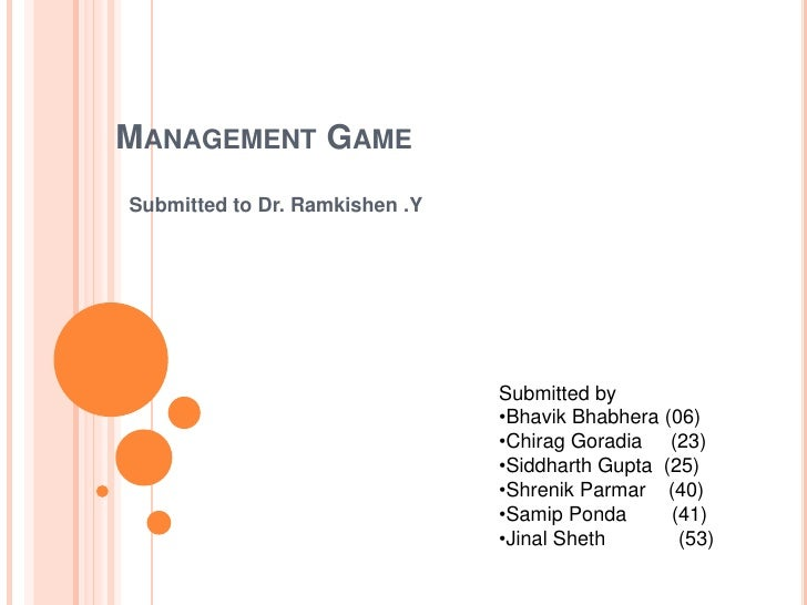 Management Game<br />Submitted to Dr. Ramkishen .Y<br />Submitted by<br /><ul><li>BhavikBhabhera (06)