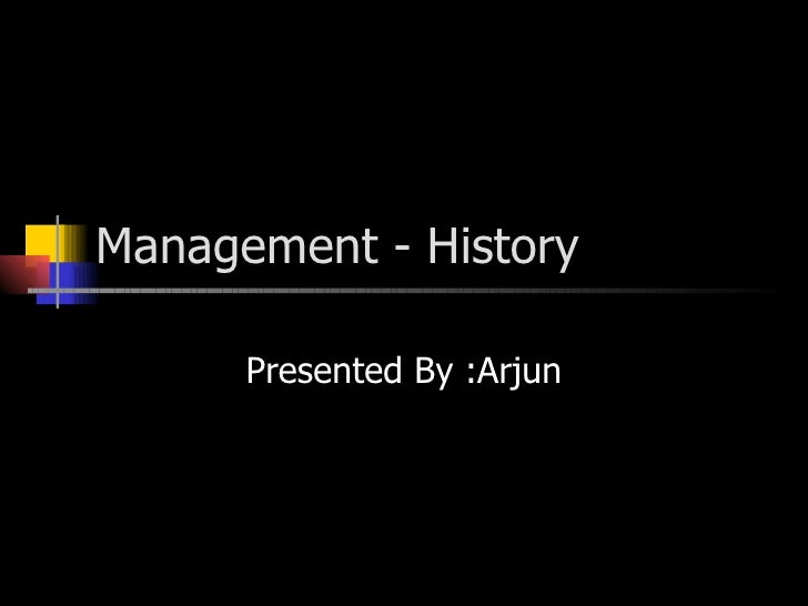 Management - History Presented By :Arjun