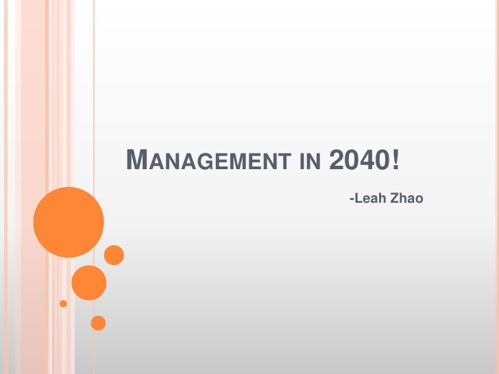 Management in 2040!<br />     -Leah Zhao<br />