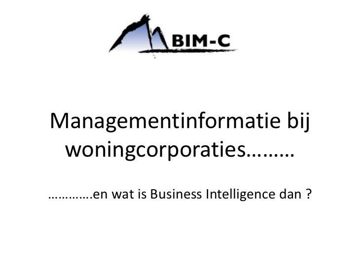 Managementinformatiebijwoningcorporaties………<br />………….en wat is Business Intelligence dan ?<br />