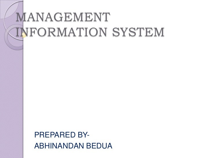 MANAGEMENT INFORMATION SYSTEM<br />PREPARED BY-<br />ABHINANDAN BEDUA<br />