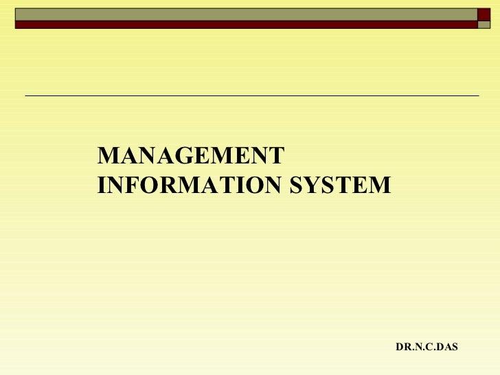 MANAGEMENT INFORMATION SYSTEM  DR.N.C.DAS