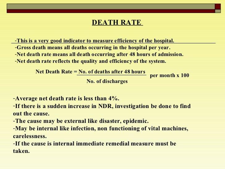 DEATH RATE  <ul><li>This is a very good indicator to measure efficiency of the hospital.  </li></ul><ul><li>Gross death me...