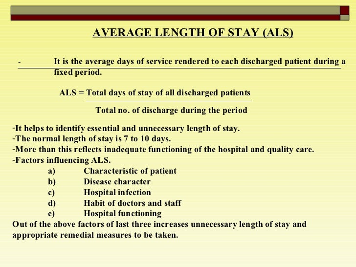 AVERAGE LENGTH OF STAY (ALS) - It is the average days of service rendered to each discharged patient during a  fixed perio...