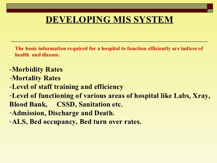 DEVELOPING MIS SYSTEM The basic information required for a hospital to function efficiently are indices of health  and dis...