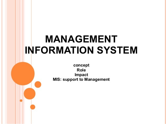 MANAGEMENTINFORMATION SYSTEM             concept               Role              Impact    MIS: support to Management