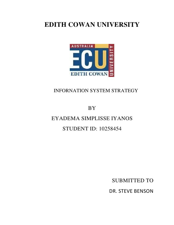 EDITH COWAN UNIVERSITY  INFORNATION SYSTEM STRATEGY             BY EYADEMA SIMPLISSE IYANOS    STUDENT ID: 10258454       ...