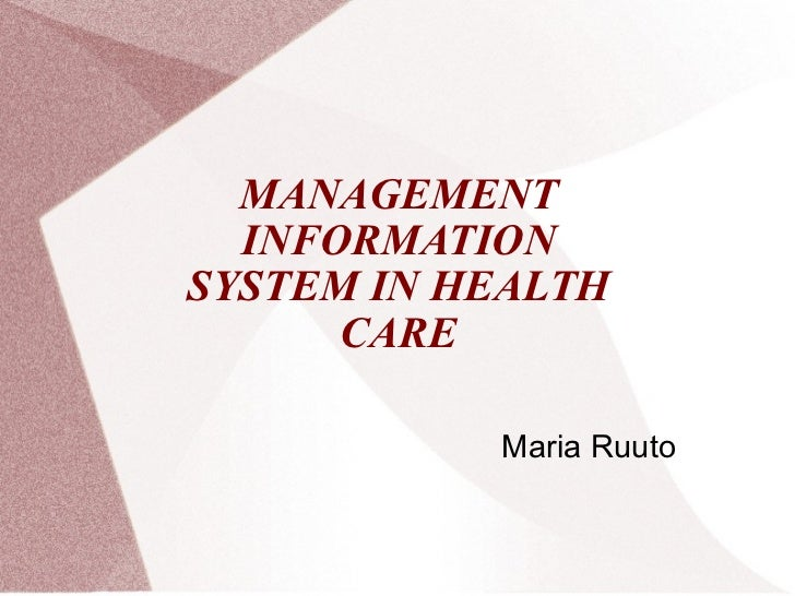 MANAGEMENT INFORMATION SYSTEM IN HEALTH CARE Maria Ruuto