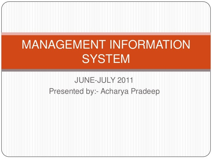MANAGEMENT INFORMATION       SYSTEM          JUNE-JULY 2011   Presented by:- Acharya Pradeep