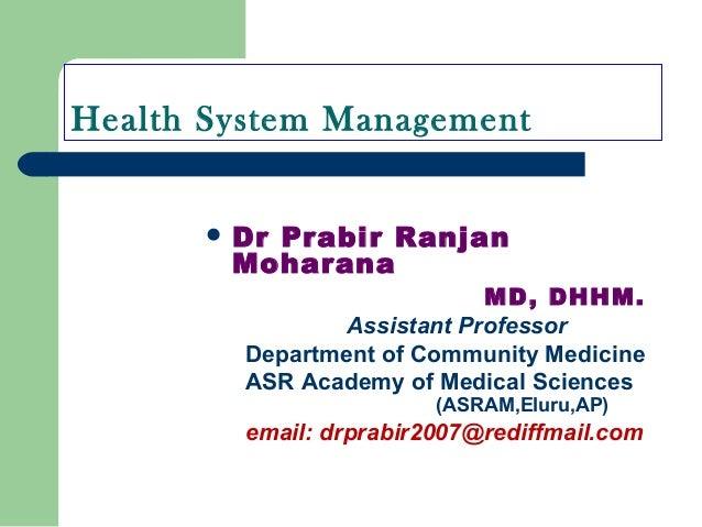 Health System Management  Dr Prabir Ranjan Moharana MD, DHHM. Assistant Professor Department of Community Medicine ASR Ac...