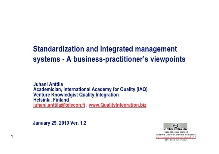 Standardization and integrated management     systems - A business-practitioner's viewpoints      Juhani Anttila     Acade...