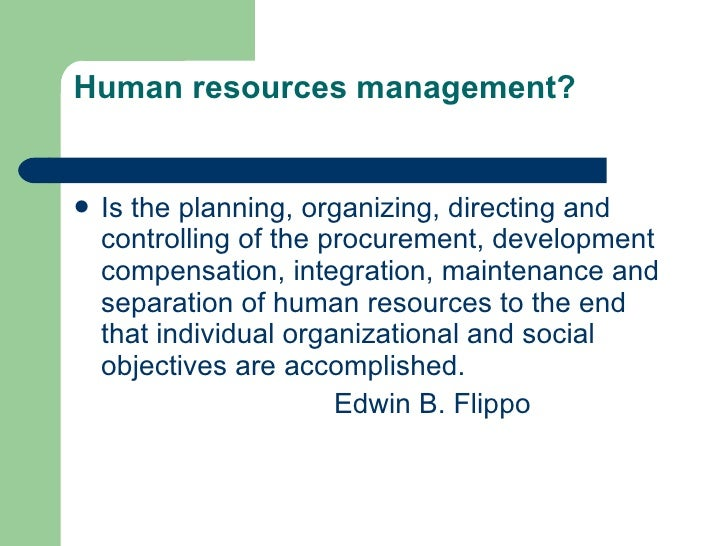 hrm definition by edwin b flippo Human resources are valuable resources for any enterprise 502 meaning and definition edwin b flippo defines performance appraisal as a systematic, periodic and as far as humanly possible an impartial rating of.