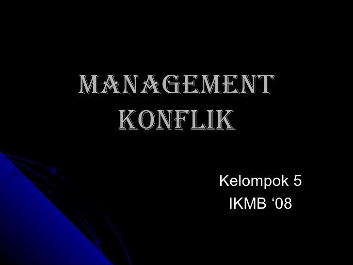 Management Konflik Kelompok 5 IKMB '08