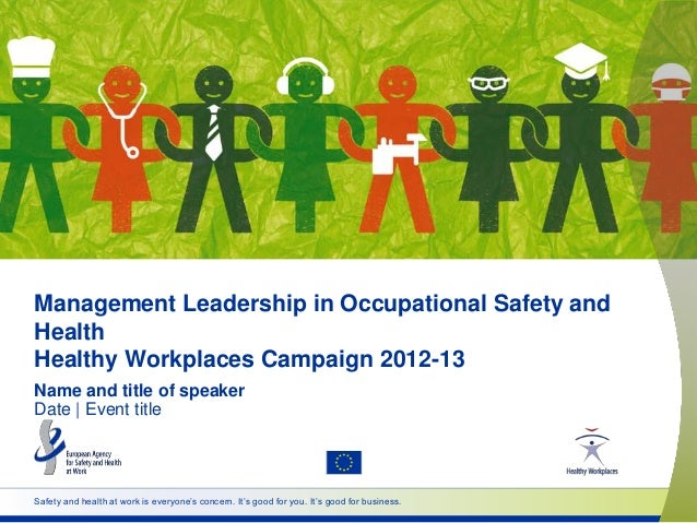 Management Leadership in Occupational Safety and Health Healthy Workplaces Campaign 2012-13 Name and title of speaker Date...