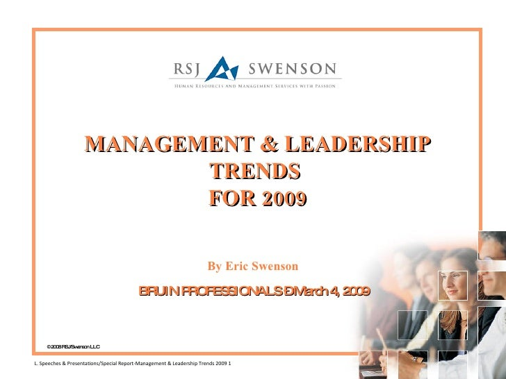 MANAGEMENT & LEADERSHIP TRENDS  FOR 2009 By Eric Swenson BRUIN PROFESSIONALS – March 4, 2009 BY ERIC SWENSON <ul><ul><li>©...