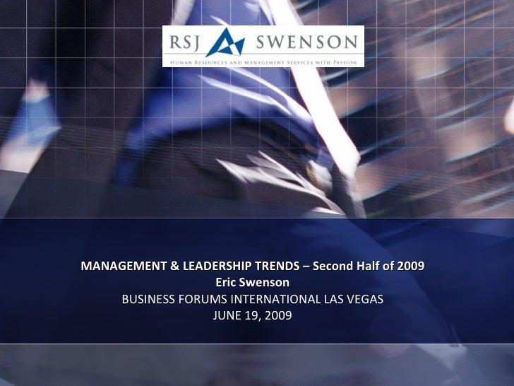 MANAGEMENT & LEADERSHIP TRENDS – Second Half of 2009 Eric Swenson BUSINESS FORUMS INTERNATIONAL LAS VEGAS JUNE 19, 2009
