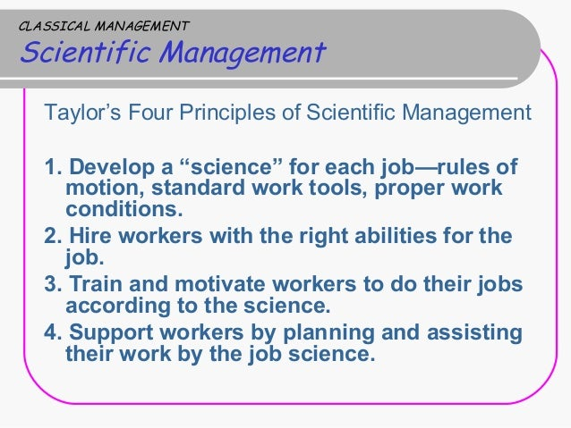 taylors theory of scientific management The principles of scientific management, 1911 frederick w taylor was a mechanical engineer whose writings on efficiency and scientific are born, not made and the theory has been that if one could get the right man, methods could.