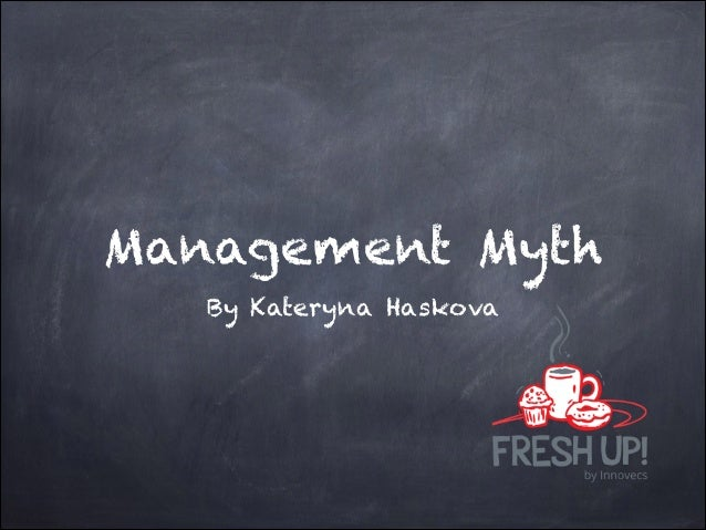 Management Myth By Kateryna Haskova