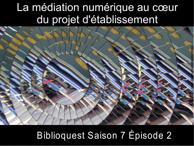 Biblioquest Saison 7 Épisode 2 La médiation numérique au cœur du projet d'établissement CChttp://www.flickr.com/photos/ely...