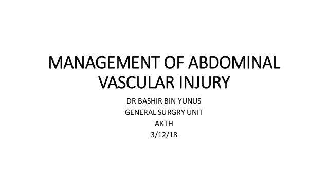 MANAGEMENT OF ABDOMINAL VASCULAR INJURY DR BASHIR BIN YUNUS GENERAL SURGRY UNIT AKTH 3/12/18