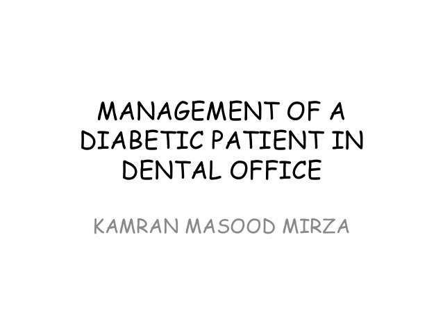 MANAGEMENT OF A DIABETIC PATIENT IN DENTAL OFFICE KAMRAN MASOOD MIRZA
