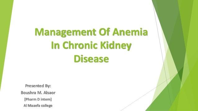 Management Of Anemia In Chronic Kidney Disease Presented By: Boushra M. Alsaor [Pharm D intern] Al Maaefa college