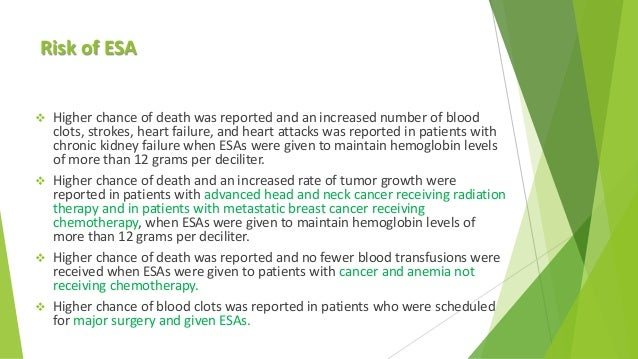 Risk of ESA  Higher chance of death was reported and an increased number of blood clots, strokes, heart failure, and hear...