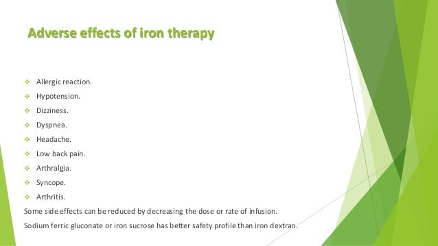 Adverse effects of iron therapy  Allergic reaction.  Hypotension.  Dizziness.  Dyspnea.  Headache.  Low back pain. ...