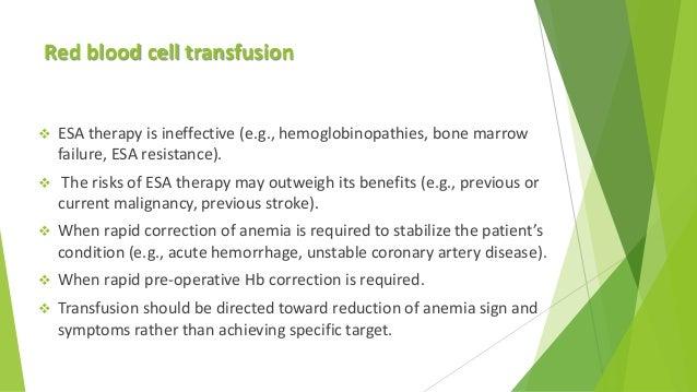 Red blood cell transfusion  ESA therapy is ineffective (e.g., hemoglobinopathies, bone marrow failure, ESA resistance). ...
