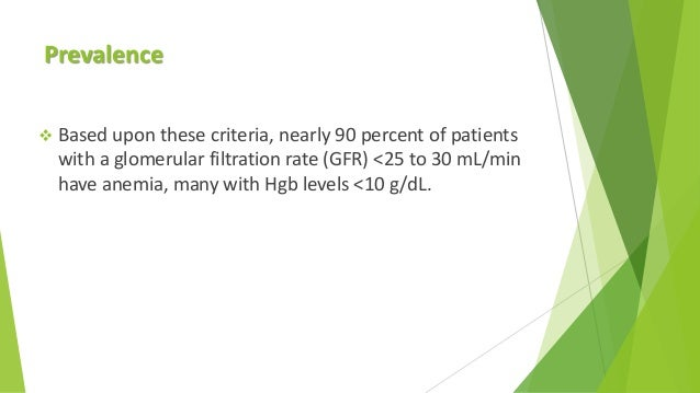 Prevalence  Based upon these criteria, nearly 90 percent of patients with a glomerular filtration rate (GFR) <25 to 30 mL...