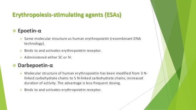 Erythropoiesis-stimulating agents (ESAs)  Epoetin-α  Same molecular structure as human erythropoietin (recombinant DNA t...