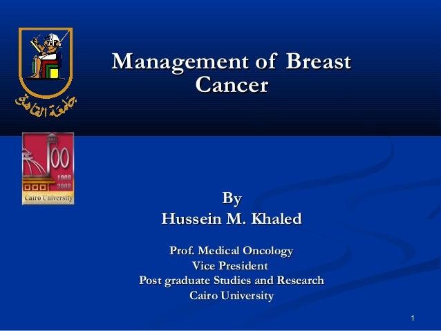 1 Management of BreastManagement of Breast CancerCancer ByBy Hussein M. KhaledHussein M. Khaled Prof. Medical OncologyProf...