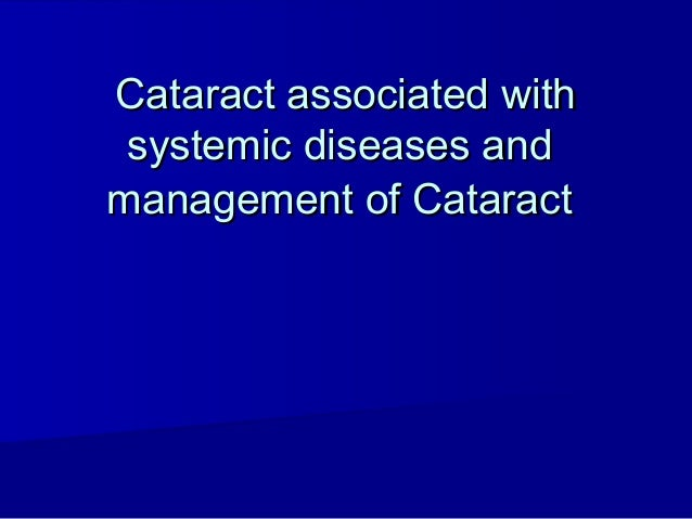 Cataract associated with systemic diseases andmanagement of Cataract