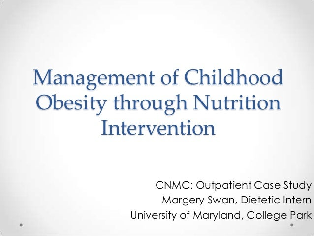 Management of ChildhoodObesity through NutritionInterventionCNMC: Outpatient Case StudyMargery Swan, Dietetic InternUniver...