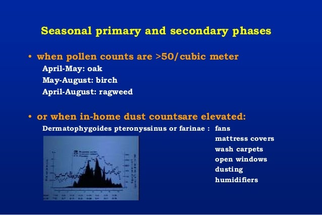 Seasonal primary and secondary phases • when pollen counts are >50/cubic meter April-May: oak May-August: birch April-Augu...