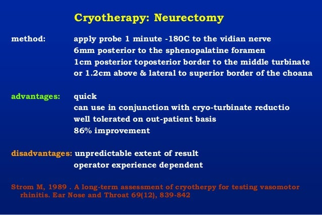 Cryotherapy: Neurectomy method: apply probe 1 minute -180C to the vidian nerve 6mm posterior to the sphenopalatine foramen...