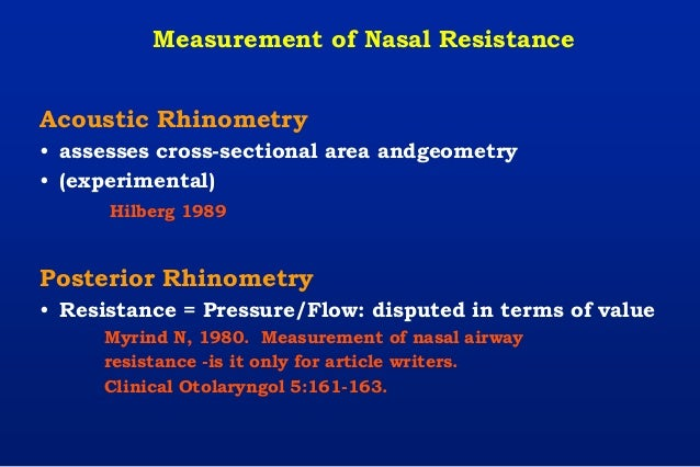 Acoustic Rhinometry • assesses cross-sectional area andgeometry • (experimental) Hilberg 1989 Posterior Rhinometry • Resis...