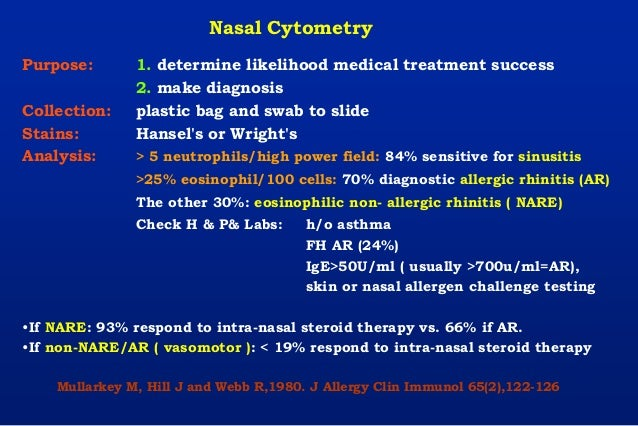 Nasal Cytometry Purpose: 1. determine likelihood medical treatment success 2. make diagnosis Collection: plastic bag and s...