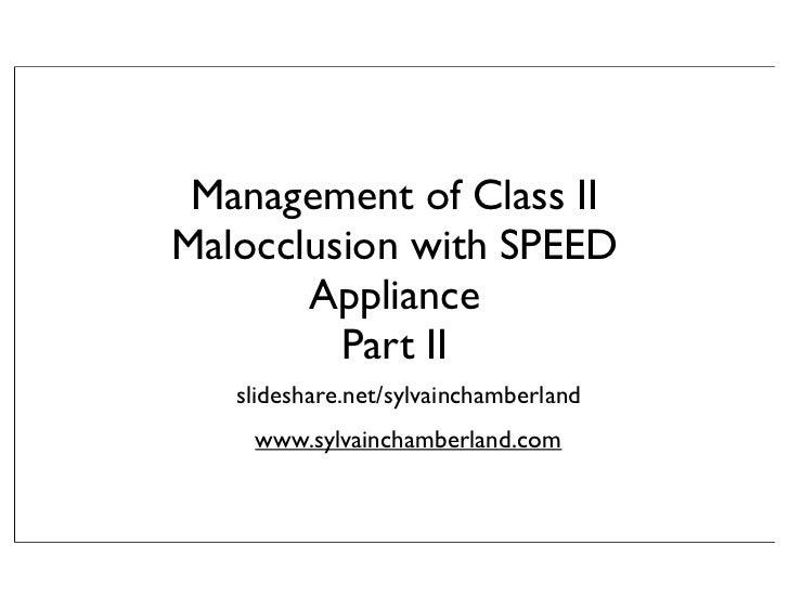 Management of Class IIMalocclusion with SPEED       Appliance         Part II   slideshare.net/sylvainchamberland    www.s...