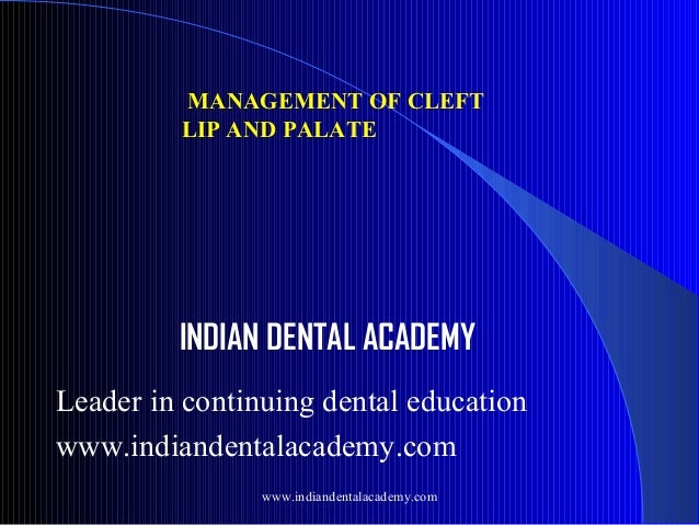 MANAGEMENT OF CLEFT LIP AND PALATE  INDIAN DENTAL ACADEMY Leader in continuing dental education www.indiandentalacademy.co...