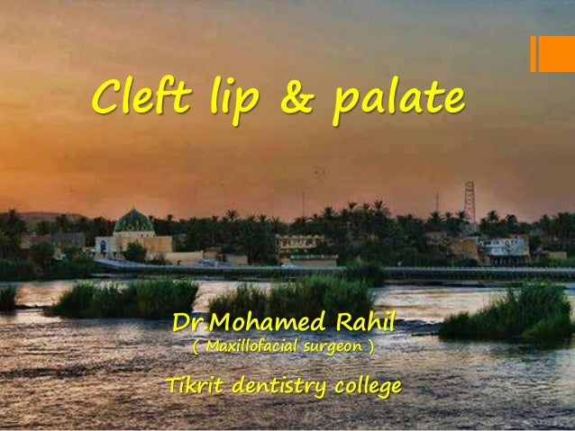 Cleft lip & palate Dr.Mohamed Rahil ( Maxillofacial surgeon ) Tikrit dentistry college