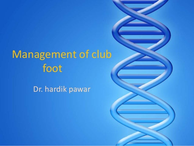 Management of club     foot   Dr. hardik pawar