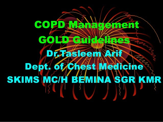 COPD Management GOLD Guidelines Dr.Tasleem Arif Dept. of Chest Medicine SKIMS MC/H BEMINA SGR KMR