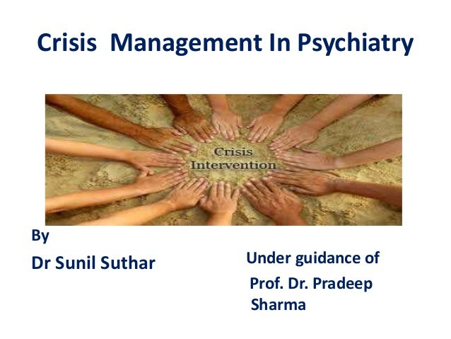Crisis Management In Psychiatry By Dr Sunil Suthar Under guidance of Prof. Dr. Pradeep Sharma